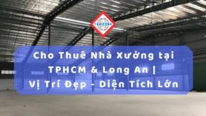 Cho Thuê Nhà Xưởng tại TPHCM & Long An